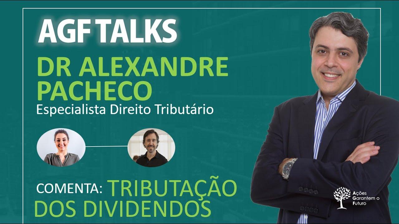 AGF Talks- Dr Alexandre Pacheco comenta sobre A Tributação dos Dividendos