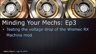 Minding Your Mechs – Ep3 – Wismec RX Machina Voltage Drop Testing