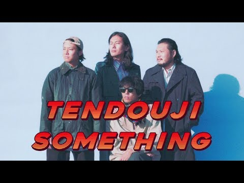 TENDOUJI - Something (MV)
