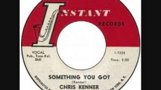 CHRIS KENNER   Something You Got   1961