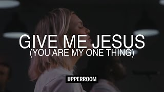 Give Me Jesus + You Are My One Thing + Nothing Else (Spontaneous) - UPPERROOM