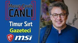 Mesut Çevik ile Canlı | Konuk: Timur Sırt