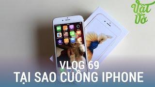 [Vlog 69] Tại sao người ta yêu thích và tôn thờ iPhone?