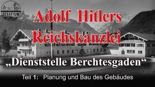 ADOLF HITLERS REICHSKANZLEI IN BERCHTESGADEN - Planung und Bau des Gebäudes - TEIL 1 - Dokumentation
