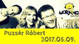 Puzsér Róbert a Morning Showban   2017.05.09.