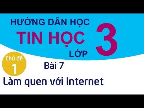 Hướng Dẫn Học Tin Học Lớp 3 | Chủ đề 1 - Bài 7: Làm quen với Internet