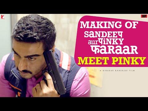 Making of Sandeep Aur Pinky Faraar   Meet Pinky   Arjun Kapoor   Parineeti Chopra   Dibakar Banerjee