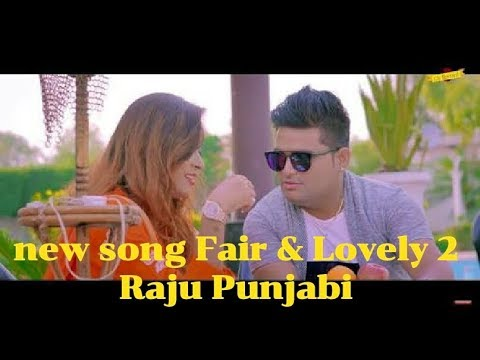 New Haryanavi Song 2018 Fair & Lovely 2 Raju Punjabi
