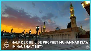 Half der Heilige Prophet Muhammad (saw)  im Haushalt mit?   Stimme des Kalifen
