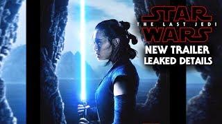 Star Wars The Last Jedi Leaked Trailer Footage Descriptions & New Details