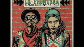 Manik B & Keny Arkana - La Frontera 2017