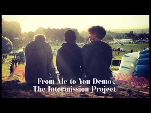 The Intermission Project //From Me To You demo
