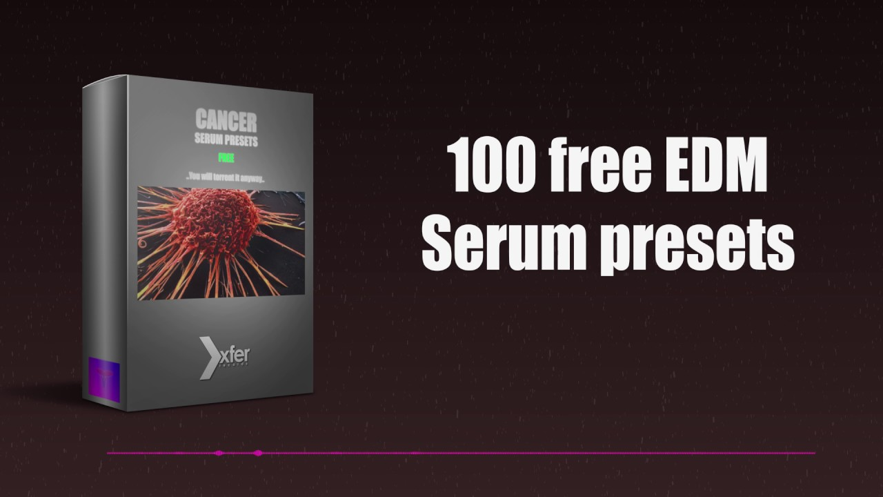 CANCER - 100 FREE EDM SERUM PRESETS