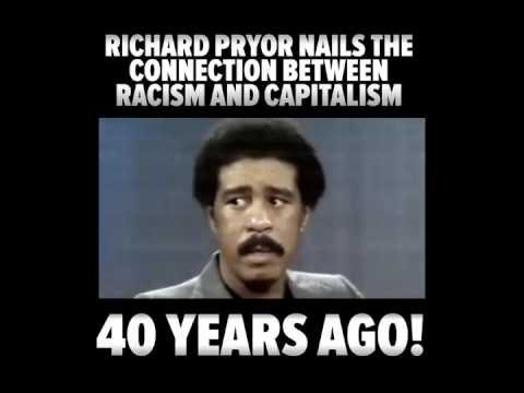 Richard Pryor nails the connection between racism and capitalism