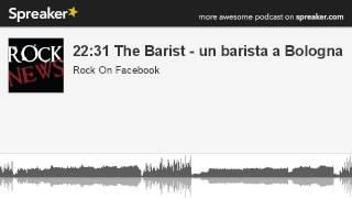 22:31 The Barist - un barista a Bologna (parte 4 di 5, creato con Spreaker)