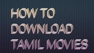 HOW TO DOWNLOAD TAMIL MOVIES