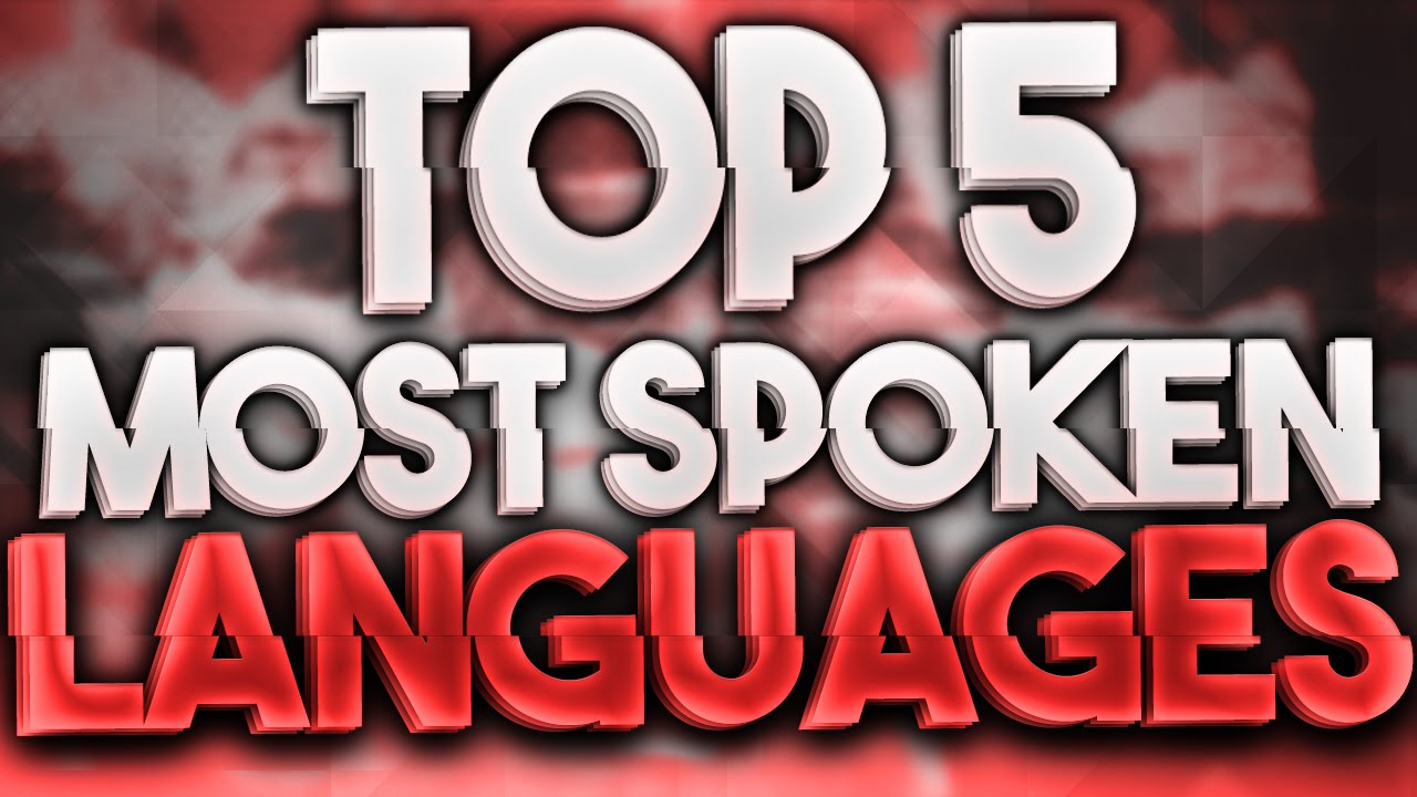 TOP Most Widely Spoken Languages On Earth Around The - 5 main languages of the world
