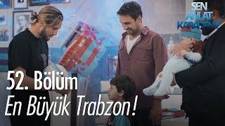En büyük Trabzon! - Sen Anlat Karadeniz 52. Bölüm