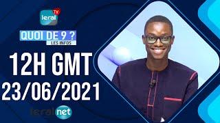 🔴QUOI DE 9 ? LES INFOS 12H GMT - CE 23 / 06 /2021 - PR: ASSANE SARR- #LERALTV
