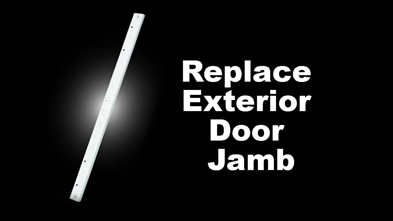 Replace Exterior Door Jamb Replacement With The Highest Level Of