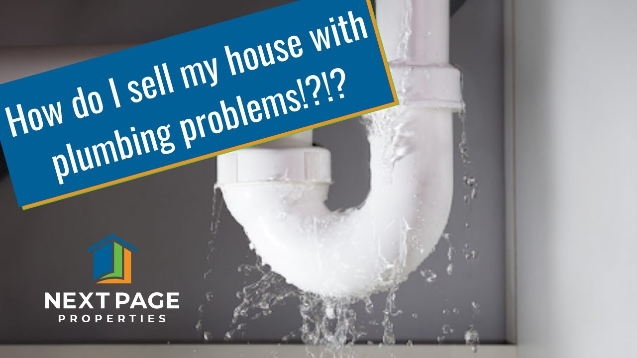 NEXT PAGE PROPERTIES | How Do I Sell My House With Plumbing Problems?