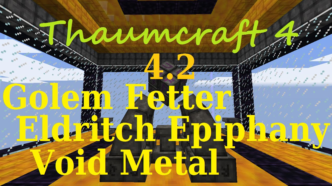 [1 7 10] A Guide to Thaumcraft 4 2 - Golem Fetter, Eldritch Epiphany and  Void Metal