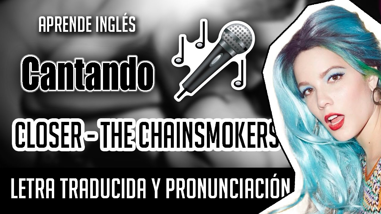 Closer The Chainsmokers Ft Halsey Official Video Lyrics Letra Ingles Pronunciacion