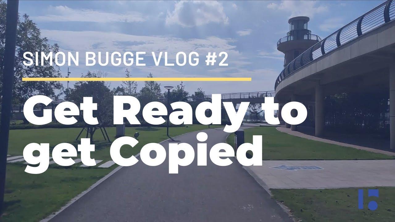 Get Ready to get Copied | Simon Bugge Vlog #2