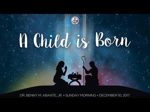 A Child is Born - Dr. Benny M. Abante, Jr.