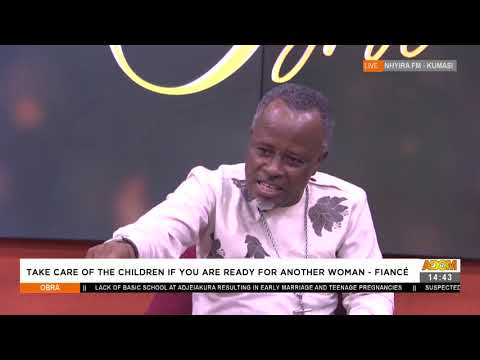 Take Care of the children If you are ready for another woman -Fiancé - Obra on Adom TV (23-7-21)