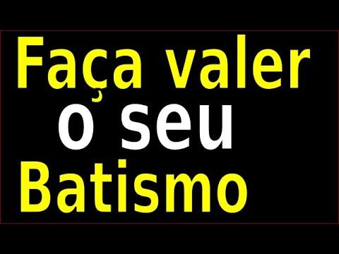 FAÇA VALER O SEU BATISMO