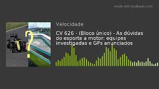 CV 626 - (Bloco único) - As dúvidas do esporte a motor: equipes investigadas e GPs anunciados