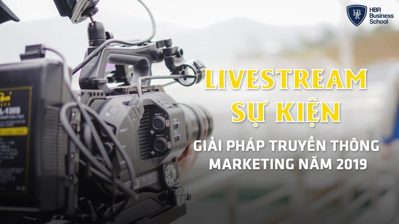 Livestream sự kiện Giải pháp truyền thông Marketing không thể bỏ qua năm 2019   Marketing chiến lược