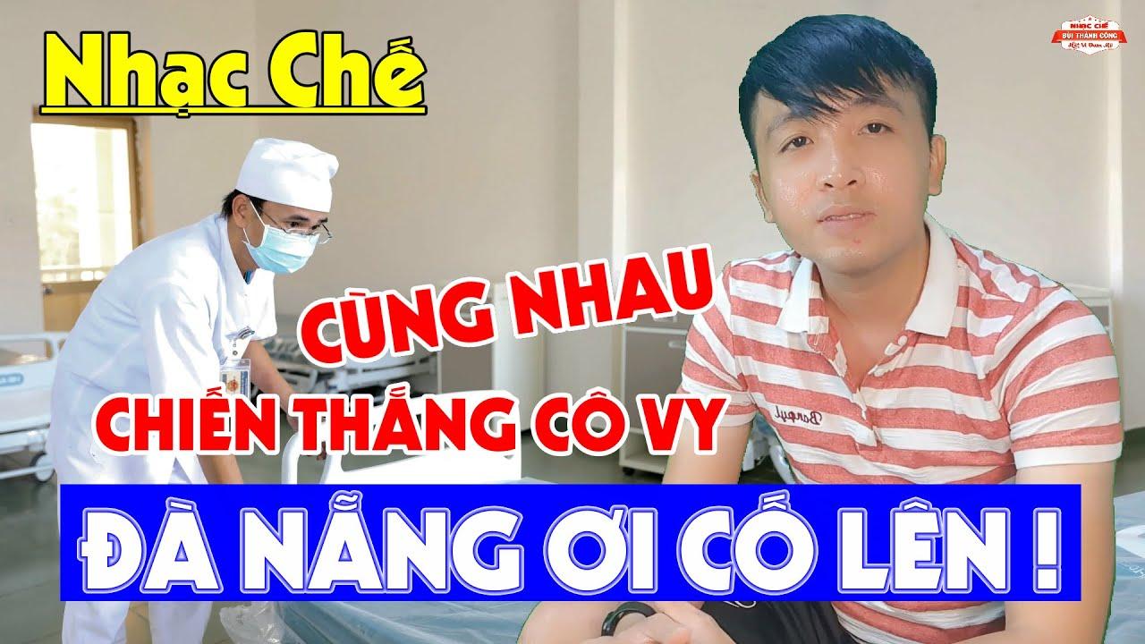 Nhạc Chế   Cùng Nhau Chiến Thắng Cô Vy - Đà Nẵng Ơi Cố Lên   Việt Nam Đã Có 17 Ca Tử Vong Vì Cô Vít