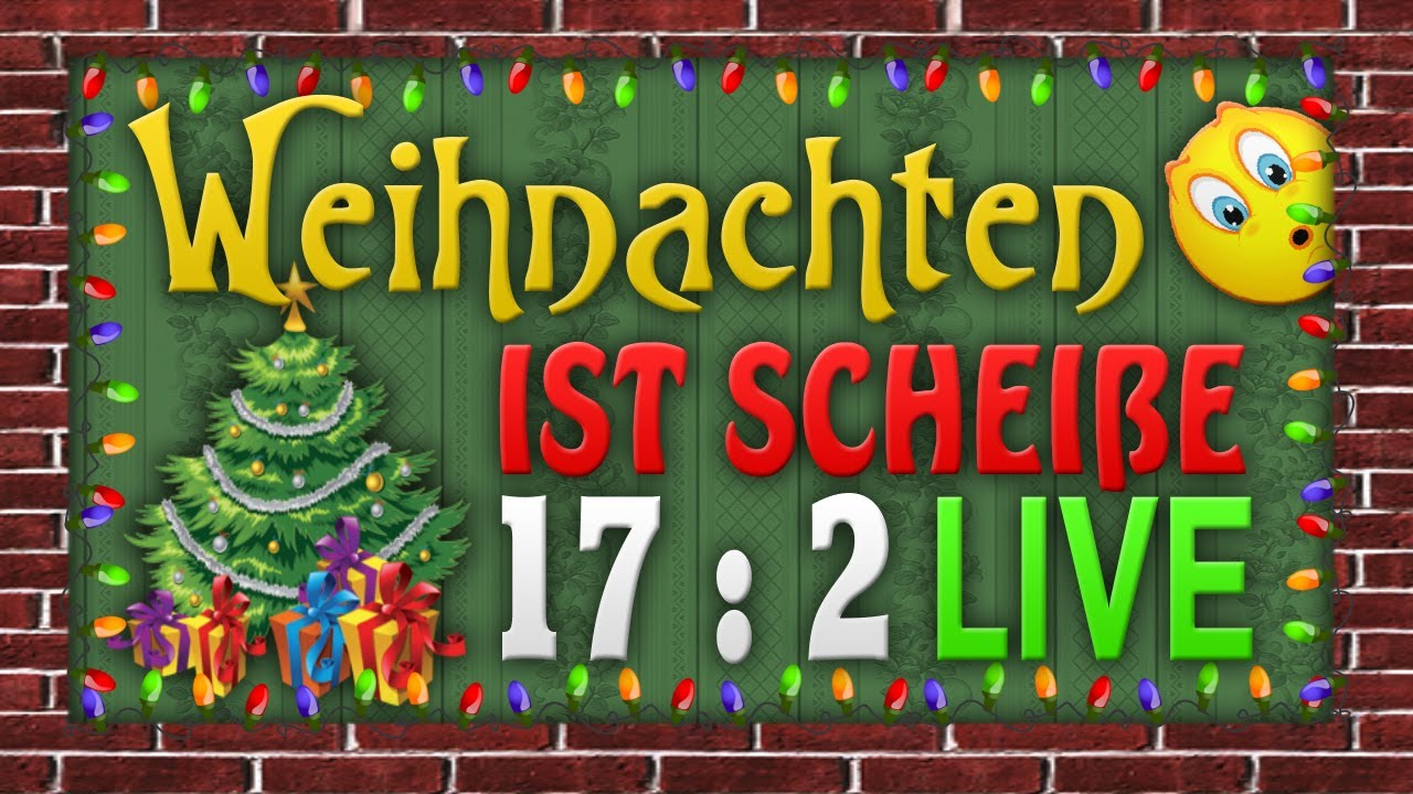 WEIHNACHTEN IST SCHEIßE ! 17:2 LIVE - YouTube