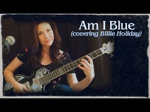Am I Blue (covering Billie Holiday)