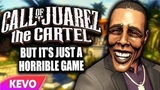 Call of Juarez: The Cartel but it's just a horrible game