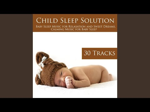 Child Sleep Solution - Baby Sleep Music for Relaxation and Sweet Dreams, Calming Music for Baby Sleep