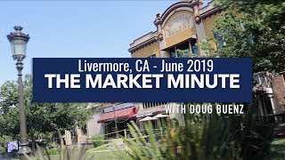 680 Homes -- Livermore, CA Real Estate Market Minute- June 2019