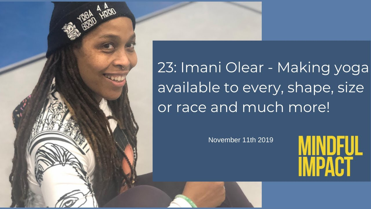 23: Imani Olear - Making yoga available to every, shape, size or race and much more!