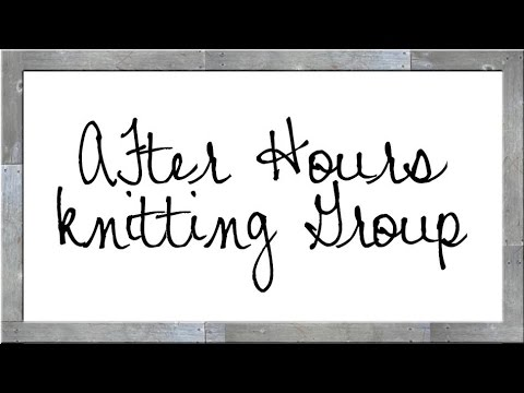 The After Hours Knitting Group - Episode 1
