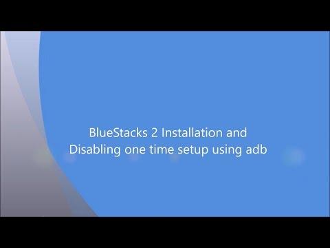 Installing Bluestacks 2 and Disabling One-Time Setup Using ADB