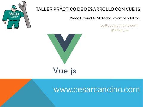 VideoTutorial 6 Taller práctico desarrollo con VUE JS. Métodos, eventos y filtros