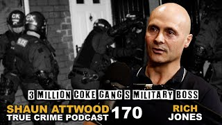 £3 Million Coke Gang's Military Boss: Rich Jones | True Crime Podcast 170