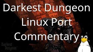 Darkest Dungeon - Linux Port Commentary