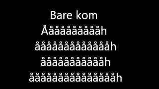 Bare kom an lyrics DK