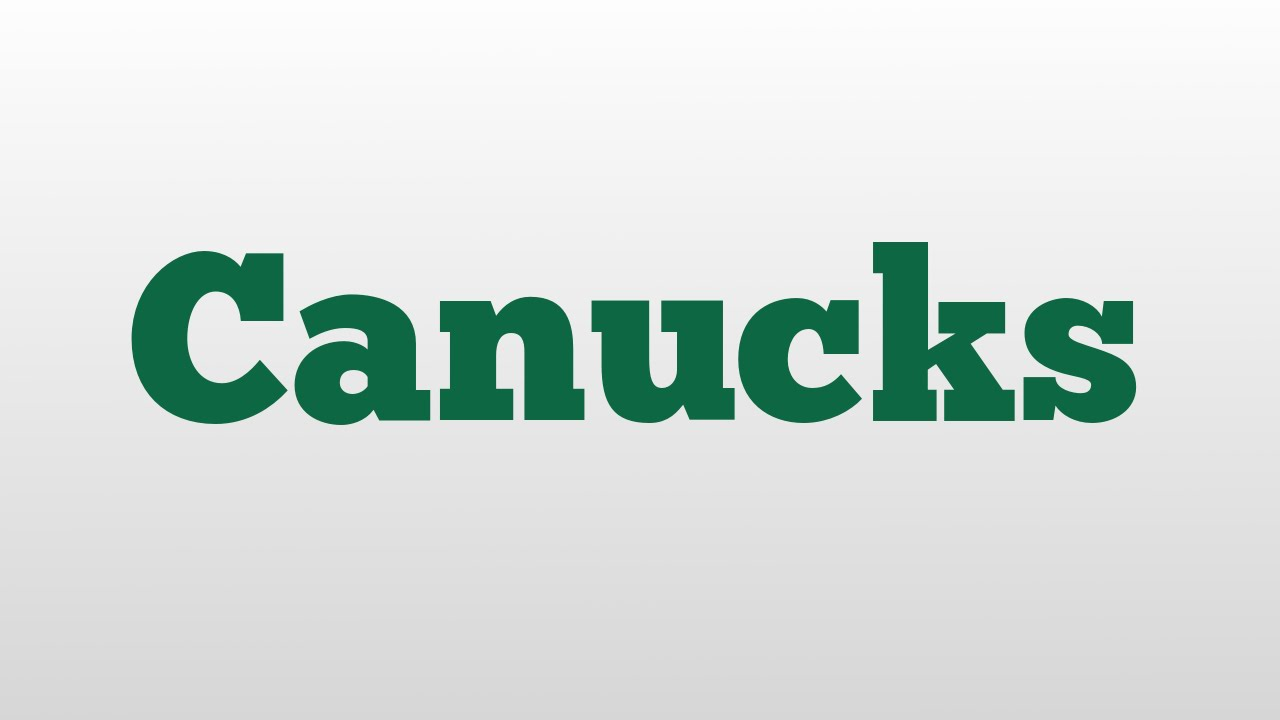 Canucks Meaning And Pronunciation Youtube
