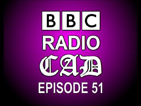 BBC Radio CAD Episode 51