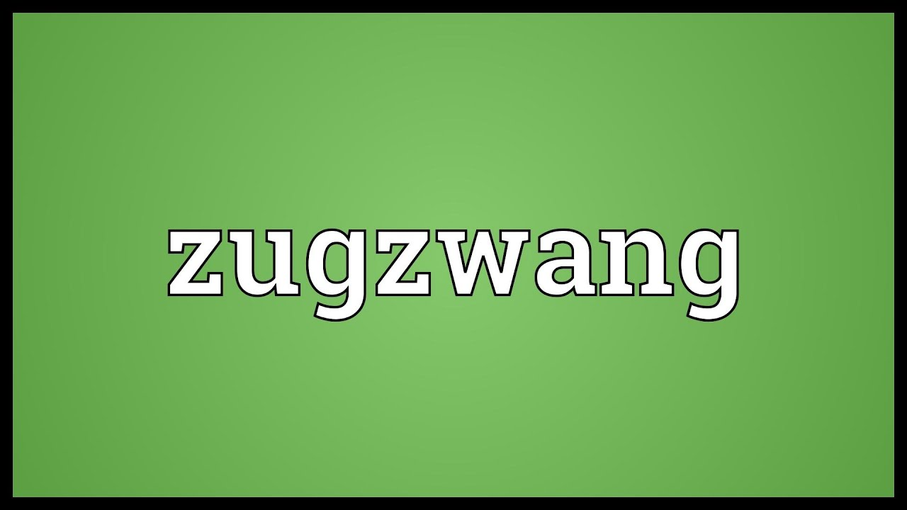 Zugzwang is ... Meaning 79