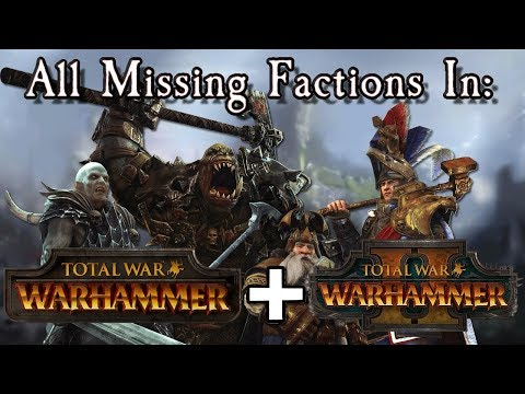 All Missing Factions in the Total War: Warhammer Trilogy